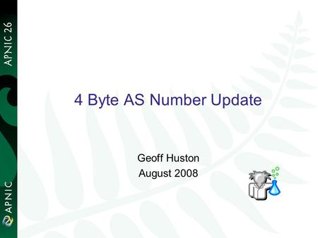 4 Byte AS Number Update Geoff Huston August 2008.