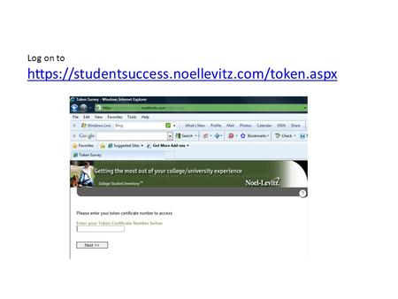 Log on to https://studentsuccess.noellevitz.com/token.aspx https://studentsuccess.noellevitz.com/token.aspx.