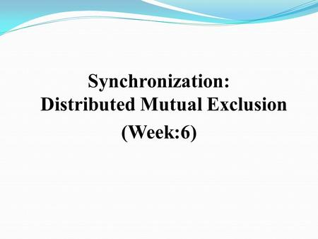 Synchronization: Distributed Mutual Exclusion (Week:6)