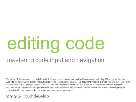 "Editing code mastering code input and navigation Disclaimer: This document is provided ""as-is"". Information and views expressed in this document, including."