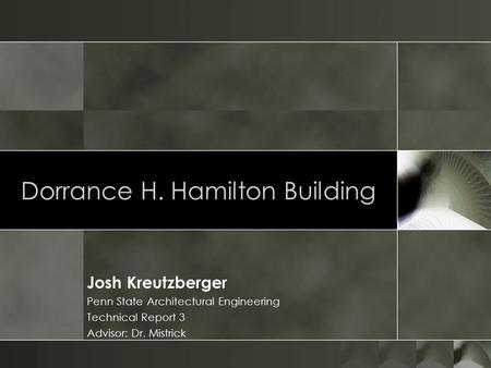 Dorrance H. Hamilton Building Josh Kreutzberger Penn State Architectural Engineering Technical Report 3 Advisor: Dr. Mistrick.
