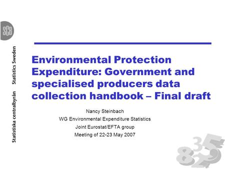 Environmental Protection Expenditure: Government and specialised producers data collection handbook – Final draft Nancy Steinbach WG Environmental Expenditure.