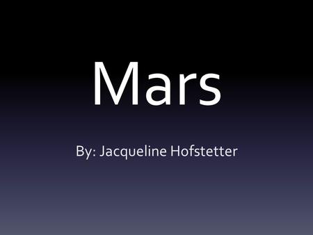 Mars By: Jacqueline Hofstetter. Symbol How Mars got its Name  Ares: Greek god of war, identified as Roman name.