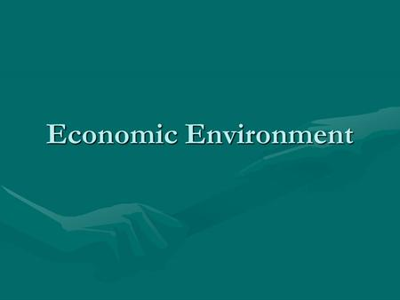 Economic Environment. Learning outcomes By studying this section students will be able to:By studying this section students will be able to: –identify.