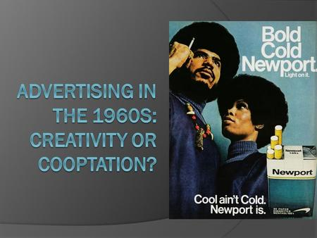 Advertising to African Americans in the 60s/70s [T]he Negro today is the last big uncommitted force in the battle for the consumer dollar. His $27 billion.