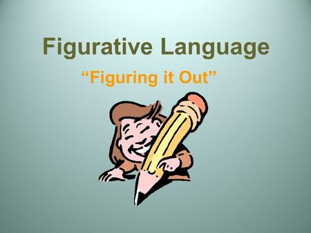 "Figurative Language ""Figuring it Out"". Figurative Language Figuratively: figure out what it means I've got your back. You're a doll. Figures of Speech."