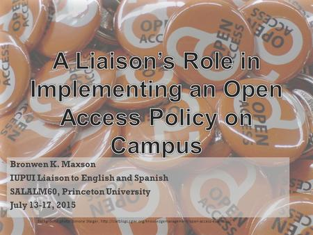 Bronwen K. Maxson IUPUI Liaison to English and Spanish SALALM60, Princeton University July 13-17, 2015 Background photo: Simone Staiger,