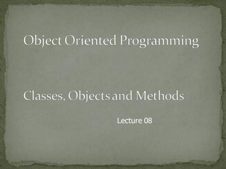 Lecture 08. Since all Java program activity occurs within a class, we have been using classes since the start of this lecture series. A class is a template.