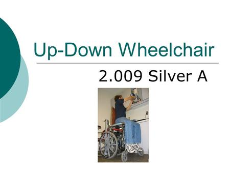 "Up-Down Wheelchair 2.009 Silver A. Design Specifications RequirementsAttributesSpecifications ReachLift SystemSeat height 9-33"" Safety and stability Wheel."