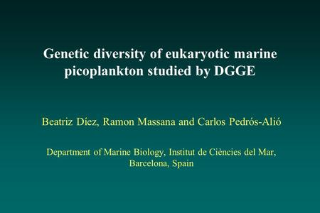 Genetic diversity of eukaryotic marine picoplankton studied by DGGE Beatriz Díez, Ramon Massana and Carlos Pedrós-Alió Department of Marine Biology, Institut.
