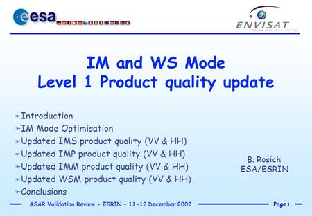 Page 1 ASAR Validation Review - ESRIN – 11-12 December 2002 IM and WS Mode Level 1 Product quality update F Introduction F IM Mode Optimisation F Updated.