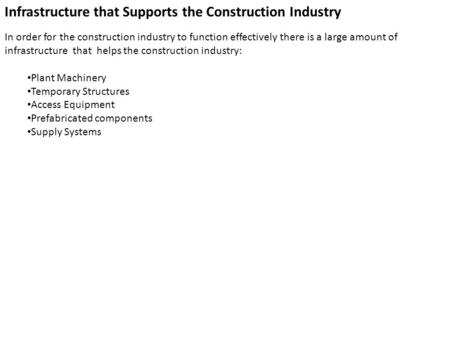 Infrastructure that Supports the Construction Industry In order for the construction industry to function effectively there is a large amount of infrastructure.