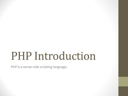 PHP Introduction PHP is a server-side scripting language.