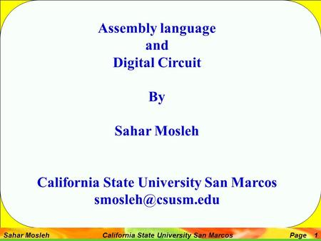 Sahar Mosleh California State University San MarcosPage 1 Assembly language and Digital Circuit By Sahar Mosleh California State University San Marcos.