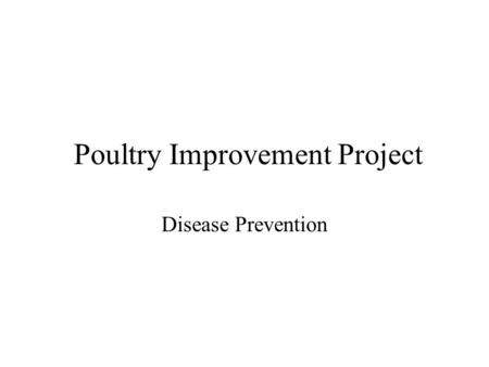 Poultry Improvement Project Disease Prevention. Diseases Causes are from: Hereditary Physiological Nutritional Animate –Examples include bacteria and.
