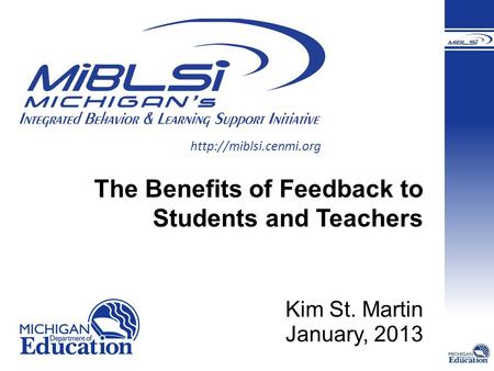 The Benefits of Feedback to Students and Teachers Kim St. Martin January, 2013.