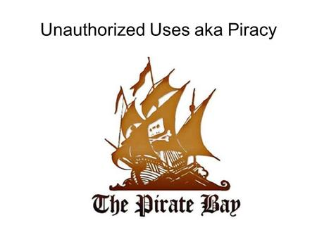 "Unauthorized Uses aka Piracy. ""Piracy"" is... The unauthorized copying, distribution and selling of copyrighted works."