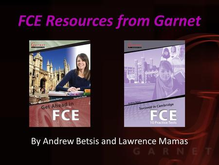 FCE Resources from Garnet By Andrew Betsis and Lawrence Mamas.