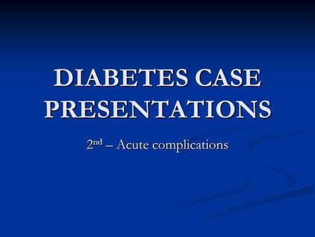 DIABETES CASE PRESENTATIONS