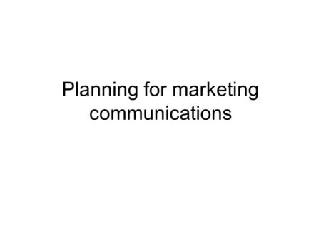 Planning for marketing communications. Strategy and planning Strategy concerns the direction, approach and implementation of marketing communication Planning.
