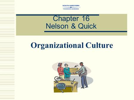 Chapter 16 Nelson & Quick Organizational Culture.