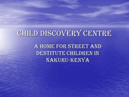 Child discovery centre A home for street and destitute children in Nakuru-kenya.