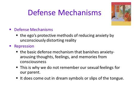 Defense Mechanisms  Defense Mechanisms  the ego's protective methods of reducing anxiety by unconsciously distorting reality  Repression  the basic.