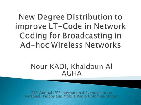 Nour KADI, Khaldoun Al AGHA 21 st Annual IEEE International Symposium on Personal, Indoor and Mobile Radio Communications 1.