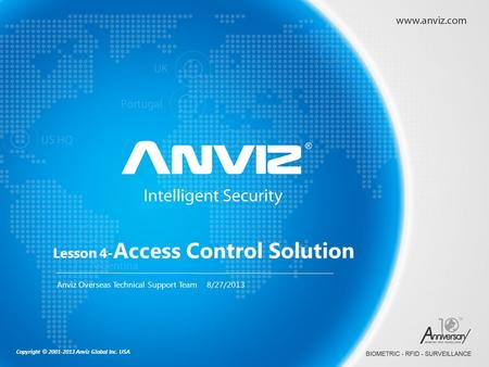 Copyright © 2001-2013 Anviz Global Inc. USA Anviz Overseas Technical Support Team 8/27/2013 Lesson 4- Access Control Solution.