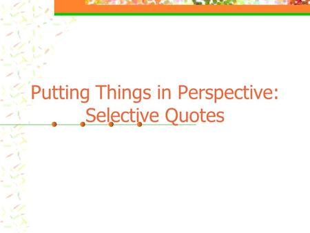 "Putting Things in Perspective: Selective Quotes. ""640K ought to be enough for anyone."" Bill Gates, 1981."