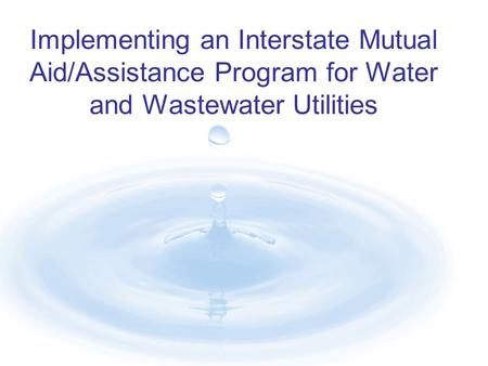 Implementing an Interstate Mutual Aid/Assistance Program for Water and Wastewater Utilities.