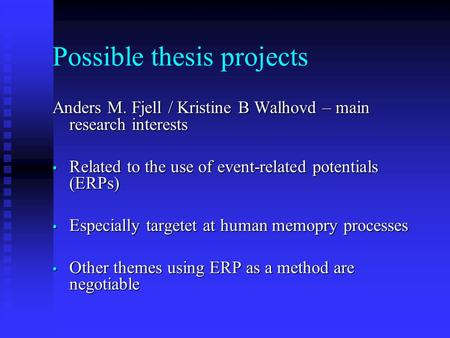 Possible thesis projects Anders M. Fjell / Kristine B Walhovd – main research interests Related to the use of event-related potentials (ERPs) Related to.