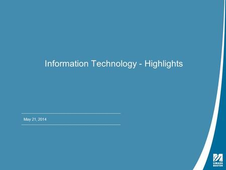 Presentation Title | May 4, 2009 Information Technology - Highlights May 21, 2014.