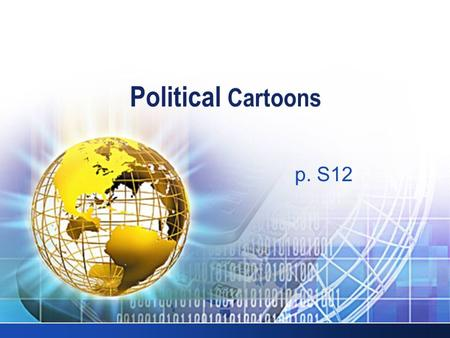 LOGO p. S12. LOGO WHAT ARE POLITICAL CARTOONS?  Express a point of view by using words and images  Reflect the opinions of the time  1.Strategies for.