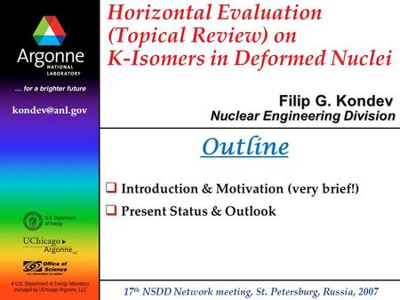 Horizontal Evaluation (Topical Review) on K-Isomers in Deformed Nuclei Filip G. Kondev 17 th NSDD Network meeting, St. Petersburg, Russia, 2007 Nuclear.