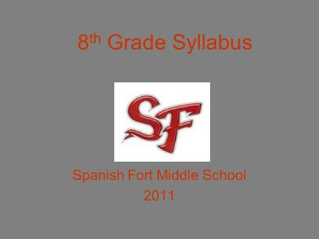 8 th Grade Syllabus Spanish Fort Middle School 2011.
