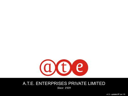 1 A.T.E. ENTERPRISES PRIVATE LIMITED Since 1939 v1.3 – updated 9 th Jun '15.