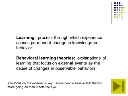 Learning: process through which experience causes permanent change in knowledge or behavior. Behavioral learning <strong>theories</strong>: explanations of learning that.