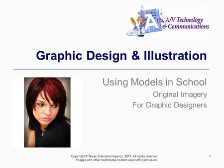 Graphic Design & Illustration Using Models in School Original Imagery For Graphic Designers 1Copyright © Texas Education Agency, 2011. All rights reserved.