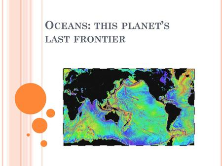 O CEANS : THIS PLANET ' S LAST FRONTIER. QW- W HAT ARE WAVES ?