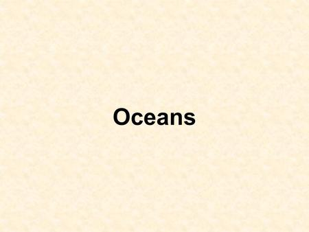 Oceans. Ocean-Atmosphere Links Exchange of water, carbon dioxide and heat. Surface ocean currents are driven by atmospheric circulation. Oceans and atmosphere.