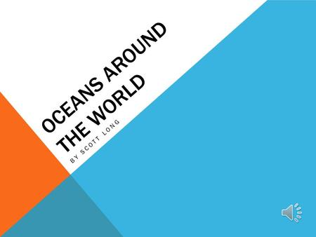 OCEANS AROUND THE WORLD BY SCOTT LONG FOUR OCEANS WORLDWIDE  Pacific Ocean  Atlantic Ocean  Indian Ocean  Arctic Ocean.