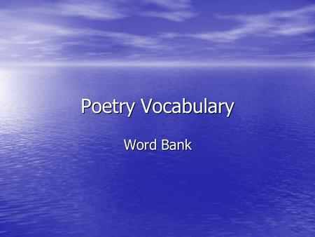 Poetry Vocabulary Word Bank. Elements of Poetry Includes: Form (i.e. Narrative, free verse, lyrics, sonnets, etc.) ToneImagery Figurative Language (similes,