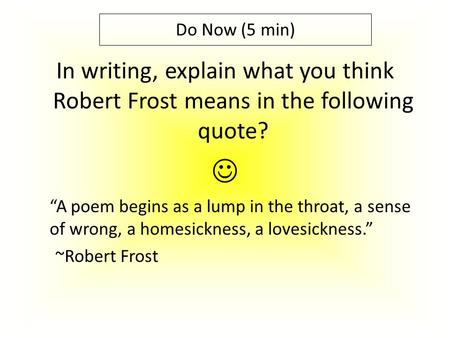 "In writing, explain what you think Robert Frost means in the following quote? ""A poem begins as a lump in the throat, a sense of wrong, a homesickness,"