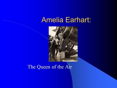 "Amelia Earhart: The Queen of the Air. Many people thought that Amelia resembled Charles Lindbergh, the famous pilot. As a result she was nick-named ""Lady."