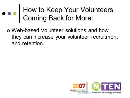 How to Keep Your Volunteers Coming Back for More: Web-based Volunteer solutions and how they can increase your volunteer recruitment and retention.