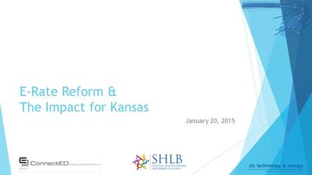 E-Rate Reform & The Impact for Kansas January 20, 2015.