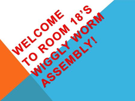 WELCOME TO ROOM 18'S WIGGLY WORM ASSEMBLY!. What have the superkids of room 18 been learning?