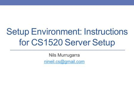 Setup Environment: Instructions for CS1520 Server Setup Nils Murrugarra