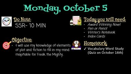 Monday, October 5 Do Now: SSR- 10 MIN Homework: ✓ Vocabulary Word Study (Quiz on October 16th) Objective: ·I will use my knowledge of elements of plot.